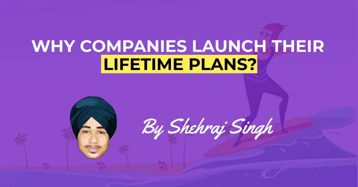 WHY COMPANIES LAUNCH THEIR LIFETIME PLANS?WHY COMPANIES LAUNCH THEIR LIFETIME PLANS