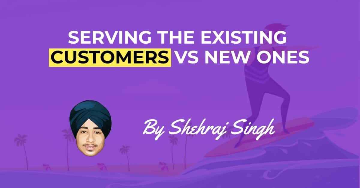 Serving existing customers vs new ones